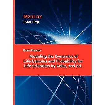Exam Prep for Modeling the Dynamics of LifeCalculus and Probability for Life Scientists by Adler 2nd Ed. by MznLnx