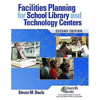 Facilities Planning for School Library Media and Technology Centers by Baule & Steven