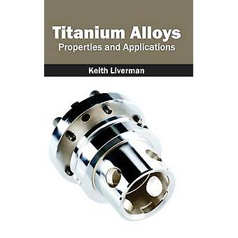 Titanium Alloys Properties and Applications by Liverman & Keith