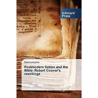 Postmodern fiction and the Bible Robert Coovers rewritings by Laranjeira Delzi