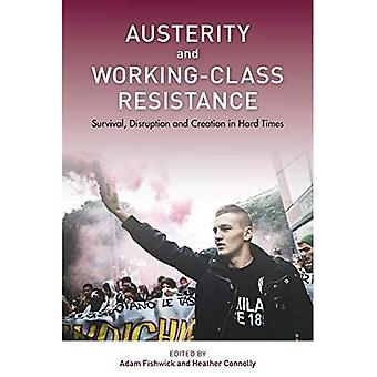 Austerity and Working-Class Resistance: Survival, Disruption and Creation in Hard Times