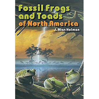 Fossil Frogs and Toads of North America by J. Alan Holman - 978025303