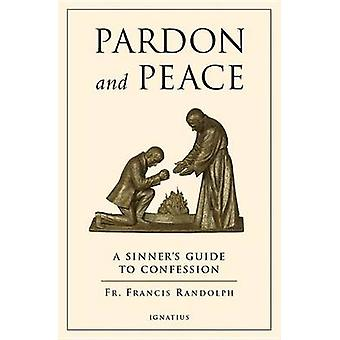 Pardon and Peace - A Sinner's Guide to Confession by Francis Randolph