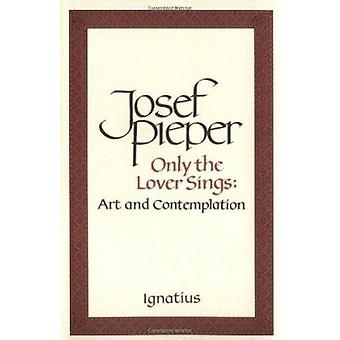 Only the Lover Sings by Josef Pieper - 9780898703023 Book