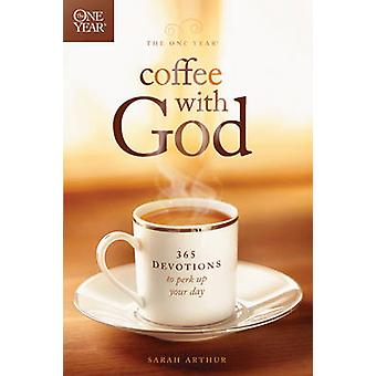 The One Year Coffee with God - 365 Devotions to Perk Up Your Day by Sa