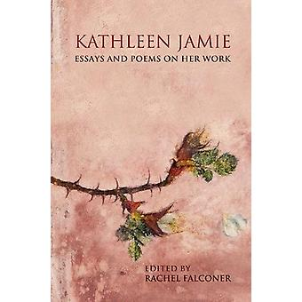 Kathleen Jamie - Essays and Poems on Her Work by Rachel Falconer - 978