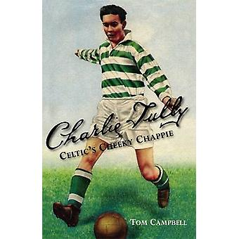 Charlie Tully Celtic's Cheeky Chappie by Tom Campbell - 9781780911250
