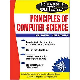 Schaums Outline of Principles of Computer Science by Carl Reynolds & Paul Tymann