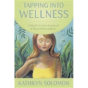 Tapping into Wellness - Using EFT to Clear Emotional and Physical Pain