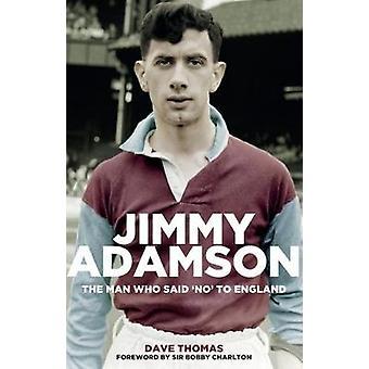 Jimmy Adamson - de Man die zei nee naar Engeland door Jimmy Adamson - de M