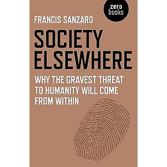Society Elsewhere - Why the Gravest Threat to Humanity Will Come From