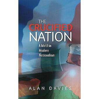 Crucified Nation - A Motif in Modern Nationalism by Alan Davies - 9781
