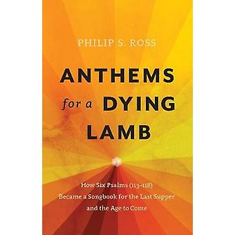 Anthems for a Dying Lamb - How Six Psalms (113-118) Became a Songbook