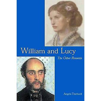 William and Lucy - The Other Rossettis by Angela Thirlwell - 978030010