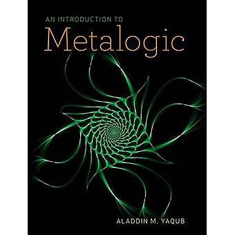 An Introduction to Metalogic par Aladdin M. Yaqub - livre 9781554811717