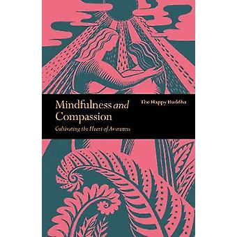Mindfulness and Compassion - Embracing Life with Loving-Kindness by Mi