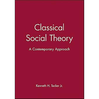 Classica teoria sociale - un approccio contemporaneo di Kenneth H. Tucker
