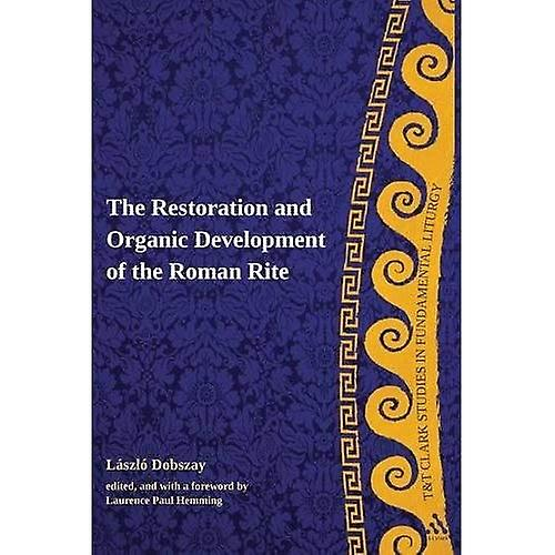 The Restoration and Organic DevelopHommest of the Rohomme Rite (T&T Clark Studies in Funfemmestal Liturgy)