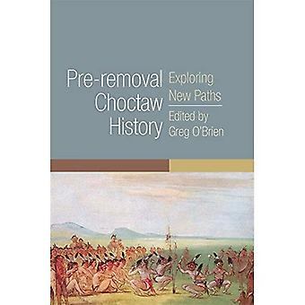 Pre-Removal Choctaw History: Exploring New Paths (Civilization of the American Indian)