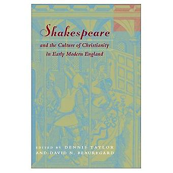 Shakespeare and the Culture of Christianity in Early Modern England (Studies in Religion & Literature)