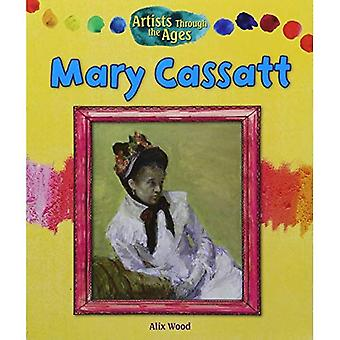 Mary Cassatt (Artists Through the Ages)
