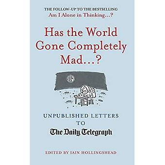 Has the World Gone Completely Mad...?: Unpublished Letters to the Daily Telegraph