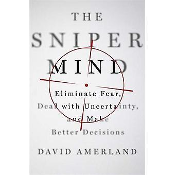 Sniper sinnet: Eliminere frykt, håndtere usikkerhet, og gjøre bedre beslutninger