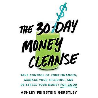 Nettoyer l'argent de 30 jours: prendre le contrôle de vos Finances, gérer vos dépenses et déstresser votre argent pour de bon