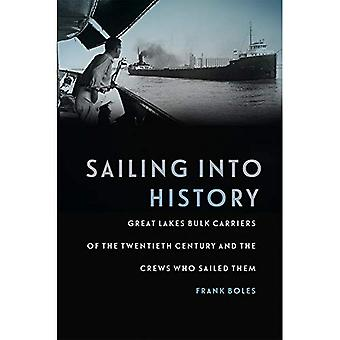 Sailing Into History: Great� Lakes Bulk Carriers of the Twentieth Century and the Crews Who Sailed Them