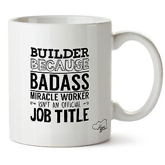 Hippowarehouse Builder Because Badass Miracle Worker Isn'tAn Official Job Title Printed Mug Cup Ceramic 10oz