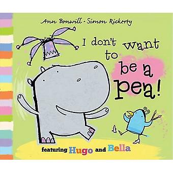 I Don't Want to be a Pea! by Ann Bonwill - Simon Rickerty - 978019278