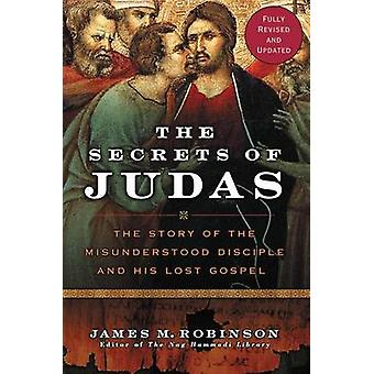 Secrets of Judas The by Robinson & James M.
