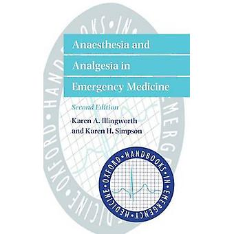 Anaesthesia and Analgesia in Emergency Medicine by Illingworth & Karen A.