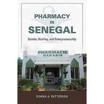 Pharmacy in Senegal Gender Healing and Entrepreneurship by Patterson & Donna A.