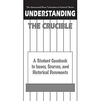 Understanding The Crucible A Student Casebook to Issues Sources and Historical Documents by Johnson & Claudia