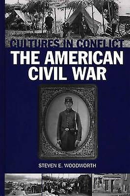 Cultures in ConflictThe American Civil War by Woodworth & Steven E.