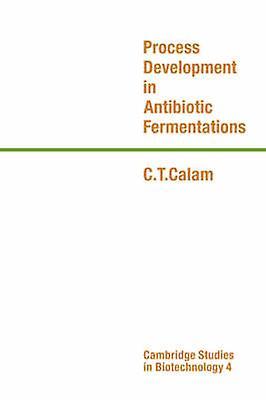 Process Development in Antibiotic Fermentations by Calam & C. T.