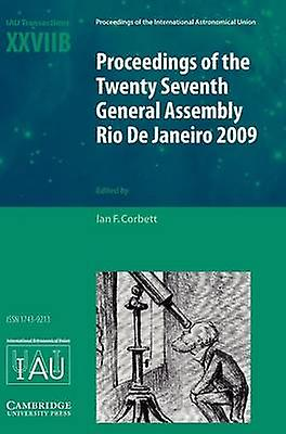 Transactions of the International Astronomical Union Volume XXVIIB Proceedings of the Twenty Seventh General Assembly Rio de Janeiro Brazil 2009 by Corbett & Ian F.