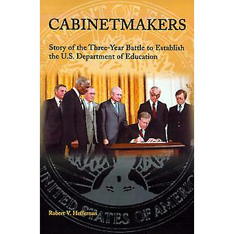 Cabinetmakers Story of the ThreeYear Battle to Establish the U.S. Department of Education by Heffernan & Robert V.
