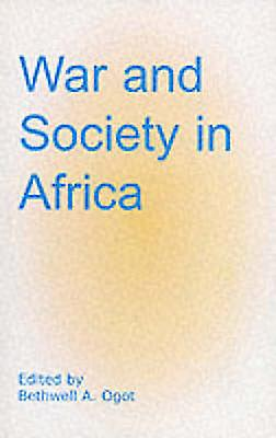 War and Society in Africa by Ogot & Bethwell