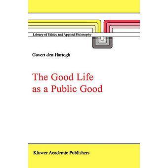 Det gode liv som en offentlig god av Hartogh & Govert A. den