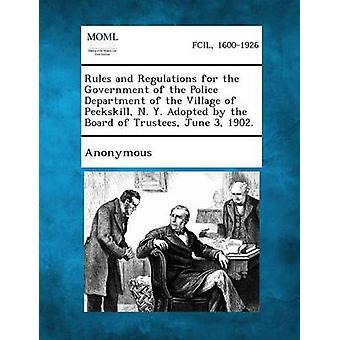 Regler og forskrifter for regjeringen i politiet i landsbyen av Peekskill N. Y. vedtatt av bostyret juni 3 1902. av anonym