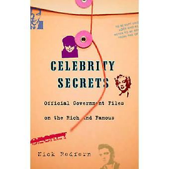 Celebrity Secrets Official Government Files on the Rich and Famous by Redfern & Nick