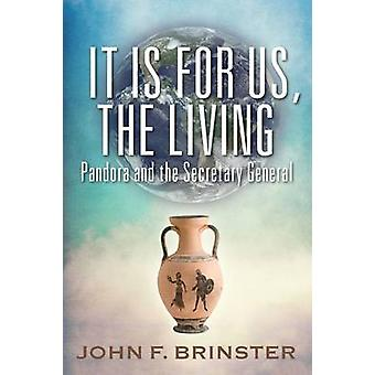 It Is for Us the Living Pandora and the Secretary General by Brinster & John F.