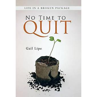No Time to Quit Life in a Broken Package by Lipe & Gail