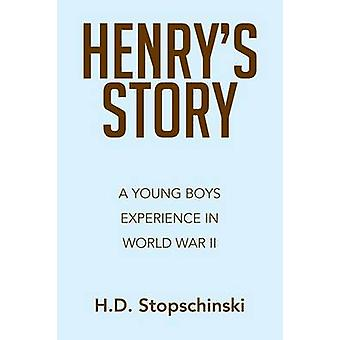 Henrys Story A Young Boys Experience in World War II by Stopschinski & H. D.