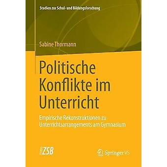 Politische Konflikte Im Unterricht Empirische Rekonstruktionen Zu Unterrichtsarrangements Am Gymnasium by Thormann & Sabine