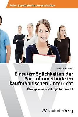 Einsatzmoglichkeiten Der Portfoliomethode Im Kaufmannischen Unterricht by Schwarzl Marlene
