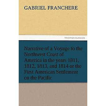 Narrative of a Voyage to the Northwest Coast of America in the Years 1811 1812 1813 and 1814 or the First American Settlement on the Pacific by Franchere & Gabriel