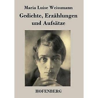 Gedichte Erzhlungen und Aufstze par Maria Luise Weissmann